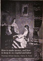 How to Make Money, and how to Keep It; Or, Capital and Labor