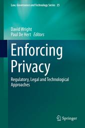 Enforcing Privacy: Regulatory, Legal and Technological Approaches