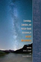 Cosmology Calendars And Horizon Based Astronomy In Ancient Mesoamerica Book PDF