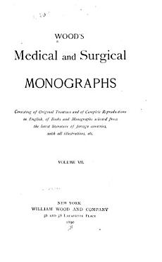 Wood s Medical and surgical monographs  v  7  1890 PDF