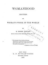Womanhood: Lectures on Woman's Work in the World