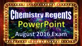 Chemistry Regents PowerPoint Spectacular - August 2016 Exam in Physical Setting: with Answers and Reference Tables