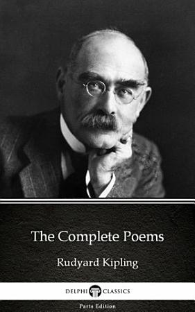 The Complete Poems by Rudyard Kipling   Delphi Classics  Illustrated  PDF