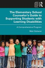 The Elementary School Counselor's Guide to Supporting Students with Learning Disabilities