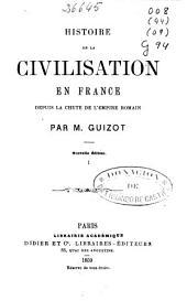 Histoire de la civilisation en France depuis la chute de l'Empire Romain: Volume1