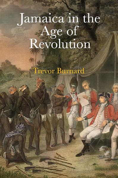 Download Jamaica in the Age of Revolution Book