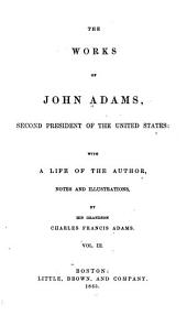The Works of John Adams, Second President of the United States: With a Life of the Author, Notes and Illustrations, Volume 3