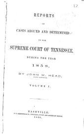 Reports of cases argued and determined in the Supreme Court of Tennessee during the year 1858 [to 1859]: Volume 1
