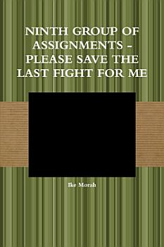 Ninth Group of Assignments   Please Save the Last Fight for Me PDF