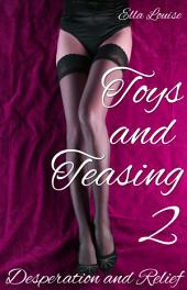 Toys and Teasing 2: Desperation and Relief