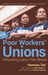 Poor Worker's Unions: Rebuilding Labor from Below (Completely Revised and Updated Edition)