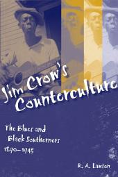 Jim Crow's Counterculture: The Blues and Black Southerners, 1890-1945