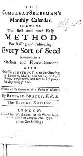 The Compleat Seedsman's Monthly Calendar. Shewing the Best and Most Easy Method for Raising and Cultivating Every Sort of Seed Belonging to a Kitchen & Flower-garden ... The Second Edition