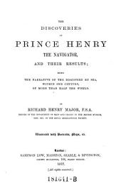 The Discoveries of Prince Henry the Naviagator: And Their Results; Being the Narrative of the Discovery by Sea, Within One Century, of More Than Half the World