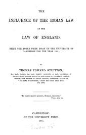 The Influence of the Roman Law on the Law of England: Being the Yorke Prize Essay of the University of Cambridge for the Year 1884
