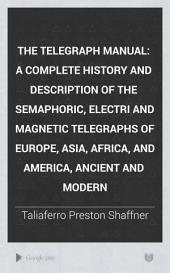 The Telegraph Manual: A Complete History and Description of the Semaphoric, Electric and Magnetic Telegraphs of Europe, Asia, Africa, and America, Ancient and Modern