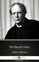 The Secret Glory by Arthur Machen   Delphi Classics  Illustrated  PDF