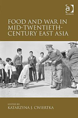 Food and War in Mid Twentieth Century East Asia PDF