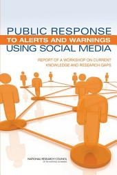 Public Response to Alerts and Warnings Using Social Media: Report of a Workshop on Current Knowledge and Research Gaps
