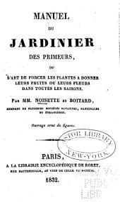 Manuel du jardinier des primeurs ou l'art de forcer les plantes à donner leurs fruits ou leurs fleurs dans toutes les saisons