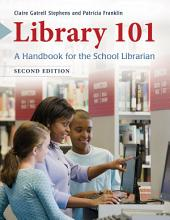 Library 101: A Handbook for the School Librarian, 2nd Edition: A Handbook for the School Librarian, Edition 2