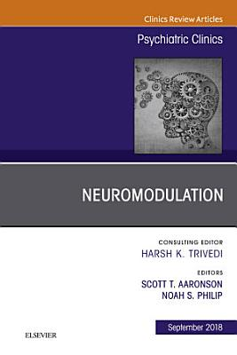 Neuromodulation, An Issue of Psychiatric Clinics of North America E-Book