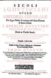 Secoli Agostiniani overo Historia generale del sacro ordine eremitano del gran dottore di Santa Chiesa S. Aurelio Agostino vescovo d'Hippona... dal R. P. F. Luigi Torelli da Bologna...