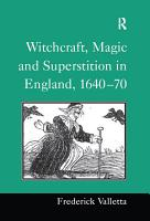 Witchcraft  Magic and Superstition in England  1640   70 PDF