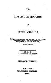 The Life and Adventures of Peter Wilkins;: Containing an Account of His Visit to the Flying Islanders, Taken from His Own Mouth, in His Passage to England ... in the Ship Hector