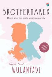 Brothermaker: Mimpi, luka, dan cerita kemenangan kita