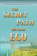 The Secret Path Beyond Ego