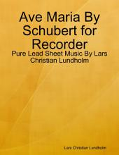 Ave Maria By Schubert for Recorder - Pure Lead Sheet Music By Lars Christian Lundholm