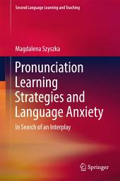 Pronunciation Learning Strategies and Language Anxiety: In Search of an Interplay