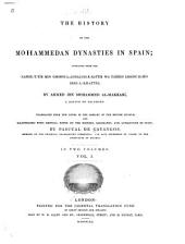 The History of the Mohammedan Dynasties in Spain: Extracted from the Nafhu-t-tíb Min Ghosni-l-Andalusi-r-rattíb Wa Táríkh Lisánu-d-Dín Ibni-l-Khattíb, Volume 2