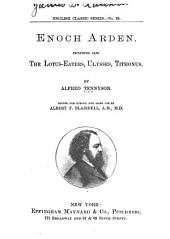 Enoch Arden: Including Also the Lotus Eaters, Ulysses, Tithonus ... Ed. for School and Home Use