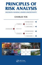 Principles of Risk Analysis: Decision Making Under Uncertainty