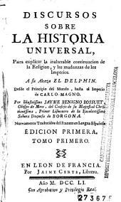 Discursos sobre la historia universal: para explicar la inalterable continuacion de la religion y las mudanzas de los imperios a Su Alteza el Delphin ...