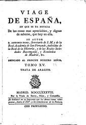 Viage de España,: en que se da noticia De las cosas mas apreciables, y dignas de saberse, que hay en ella, Volumen 15