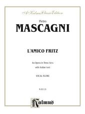 L'amico Fritz - An Opera in Three Acts: Vocal (Opera) Score with Italian Text