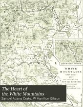 The Heart of the White Mountains: Their Legend and Scenery