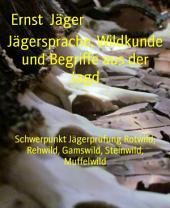 Jägersprache, Wildkunde und Begriffe aus der Jagd: Schwerpunkt Jägerprüfung Rotwild, Rehwild, Gamswild, Steinwild, Muffelwild