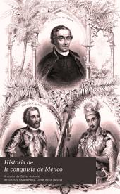 Historia de la conquista de Méjico: poblacion y progresos de la América Septentrional, conocida por el nombre de Nueva España