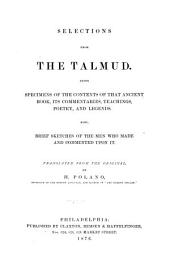 Selections from the Talmud: Being Specimens of the Contents of that Ancient Book, Its Commentaries, Teachings, Poetry, and Legends. Also, Brief Sketches of the Men who Made and Commented Upon it