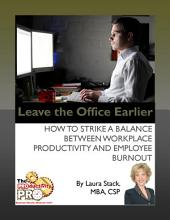 Leave the Office Earlier: How to Strike a Balance Between Workplace Productivity and Employee Burnout