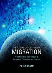 The Future of Post-Human Migration: A Preface to a New Theory of Sameness, Otherness, and Identity