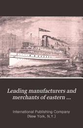 Leading Manufacturers and Merchants of Eastern Massachusetts: Historical and Descriptive Review of the Industrial Enterprises of Bristol, Plymouth, Norfolk, and Middlesex Counties