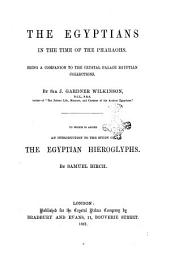 The Egyptians in the Time of the Pharaohs Being a Companion to the Crystal Palace Egyptian Collections by Sir J. Gardner Wilkinson