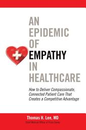 An Epidemic of Empathy in Healthcare: How to Deliver Compassionate, Connected Patient Care That Creates a Competitive Advantage