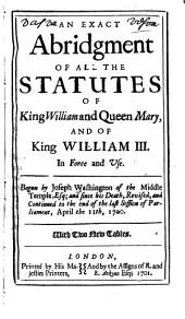 An Exact Abridgment of All the Statutes of King William and Queen Mary, and of King William III. in Force and Vse