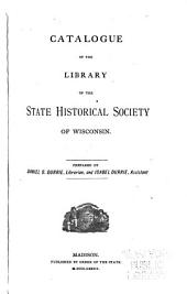 Catalogue of the Library of the State Historical Society of Wisconsin: Catalogue